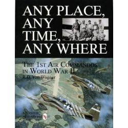 Any Place, Any Time, Any Where, 1st Air Commandos in World War II by R.D.Van Wagner, 9780764304477.