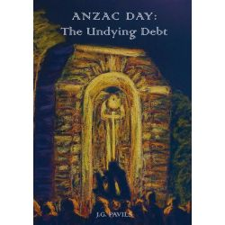 Anzac Day : The Undying Debt by J.G. Pavils, 9781921013126.