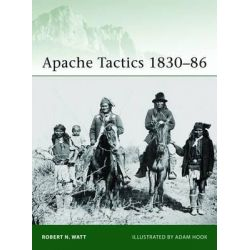 Apache Tactics 1830-86, Elite by Robert N. Watt, 9781849086301.