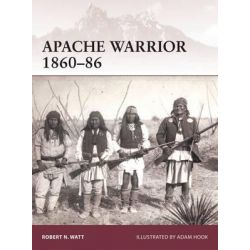 Apache Warrior 1860-86, Warrior by Robert N. Watt, 9781472803528.