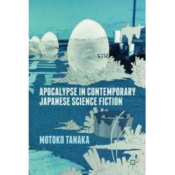 Apocalypse in Contemporary Japanese Science Fiction by Motoko Tanaka, 9781137373540.