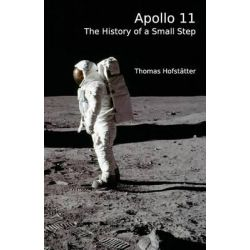 Apollo 11, The History of a Small Step by Thomas Hofstatter, 9781481051019.