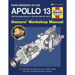 Apollo 13 Owners' Workshop Manual, NASA Mission AS-508: 1970 (Including Saturn V, CM-109, SM-109, LM-7): An Engineering