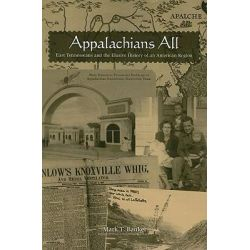 Appalachians All, East Tennesseans and the Elusive History of an American Region by Mark Banker, 9781572337862.