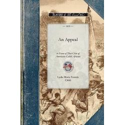 Appeal in Favor of That Class of Amer, Civil War by Lydia Child, 9781429014953.