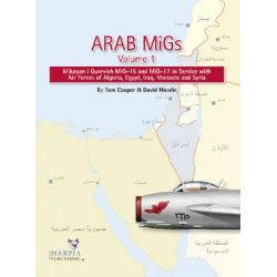 Arab MiGs: Volume 1, MiG-15s and MiG-17s, 1955-1967, Mikoyan I Gurevich MiG-15 and MiG-17 in Service with Air Forces of Algeria, Egypt, Iraq and Syria by Tom Cooper, 9780982553923.