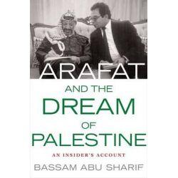 Arafat and the Dream of Palestine, An Insider's Account by Bassam Abu-Sharif, 9780230608016.
