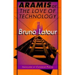 Aramis, or the Love of Technology by Bruno Latour, 9780674043237.