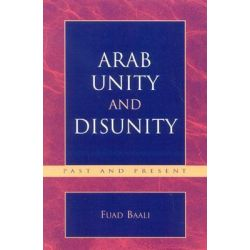 Arab Unity and Disunity, Past and Present by Fuad Baali, 9780761829157.