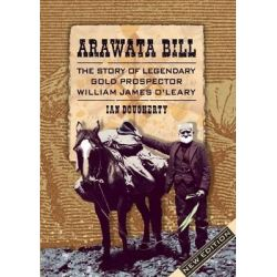 Arawata Bill, The Story of Legendary Gold Prospector William James O'Leary by Ian Dougherty, 9781927147535.
