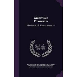 Archiv Der Pharmazie, Chemistry in Life Sciences, Volume 10 by Apotheker-Verein Im Nordlichen Deutschl, 9781343088184.