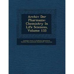 Archiv Der Pharmazie, Chemistry in Life Sciences, Volume 133 by Apotheker-Verein Im N Rdlichen Deutsch, 9781249762478.