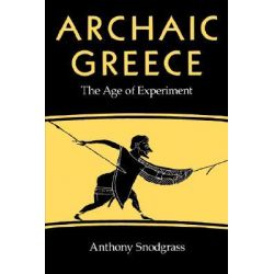 Archaic Greece, The Age of Experiment by Anthony M. Snodgrass, 9780520043732.