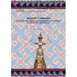 Ariadne's Threads, The Construction and Significance of Clothes in the Aegean Bronze Age by B. R. Jones, 9789042932777.