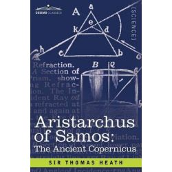 Aristarchus of Samos, The Ancient Copernicus by Thomas Little Heath, 9781616407537.