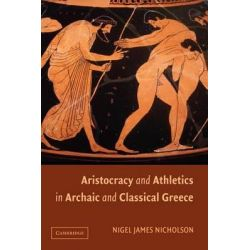 Aristocracy and Athletics in Archaic and Classical Greece by Nigel Nicholson, 9781107403680.