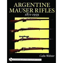 Argentine Mauser Rifles 1871-1959, Schiffer Military History Book by Colin Webster, 9780764318689.