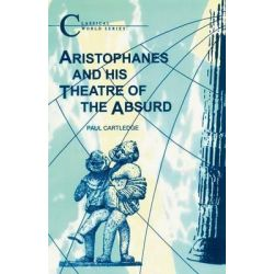 Aristophanes and His Theatre of the Absurd, Classical World Series by Paul Cartledge, 9781853991141.