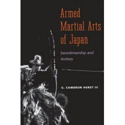 Armed Martial Arts of Japan, Swordsmanship and Archery by G. Cameron Hurst, 9780300116748.