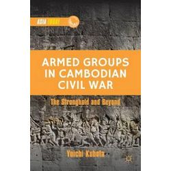 Armed Groups in Cambodian Civil War, Territorial Control, Rivalry, and Recruitment by Yuichi Kubota, 9781137364081.