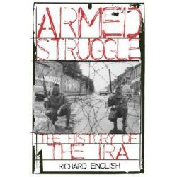 Armed Struggle The History Of The IRA, The History of the IRA by Richard English, 9780195177534.