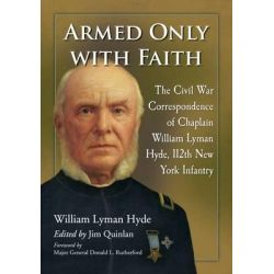 Armed Only with Faith, The Civil War Correspondence of Chaplain William Lyman Hyde, 112th New York Infantry by William Lyman Hyde, 9780786499915.