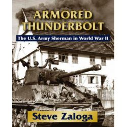 Armored Thunderbolt, The U.S. Army Sherman in World War II by Steven Zaloga, 9780811704243.