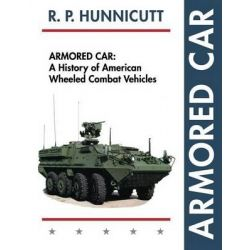 Armored Car, A History of American Wheeled Combat Vehicles by R P Hunnicutt, 9781626541559.