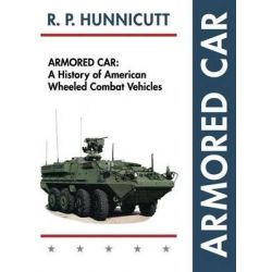 Armored Car, A History of American Wheeled Combat Vehicles by R P Hunnicutt, 9781626542549.