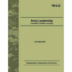 Army Leadership, Competent, Confident, and Agile (Field Manual No. 6-22) by Department of the Army, 9781479326259.