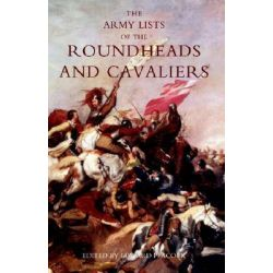 Army Lists of the Roundheads and Cavaliers, Containing the Names of the Officers in the Royal and Parliamentary Armies of 1642 by Edward Peacock, 9781845742409.