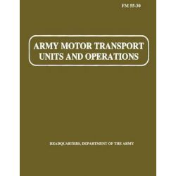 Army Motor Transport Units and Operations (FM 55-30) by Department of the Army, 9781481113595.