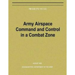 Army Airspace Command and Control in a Combat Zone (FM 3-52) by Department of the Army, 9781480236707.
