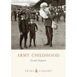 Army Childhood, British Army Children's Lives and Times by Clare Gibson, 9780747810995.