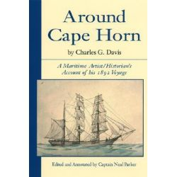 Around Cape Horn, A Maritime Artist/Historian's Account of His 1892 Voyage by Charles G. Davis, 9780892726462.