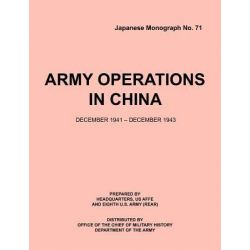 Army Operations in China, December 1941-December 1943 (Japanese Monograph 71) by Office of Chief Military History, 9781780395012.