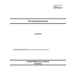 Army Techniques Publication Atp 6-22.1 the Counseling Process July 2014 by United States Government Us Army, 9781500735678.