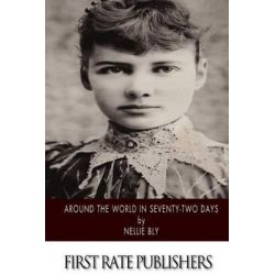 Around the World in Seventy-Two Days by Nellie Bly, 9781495229893.