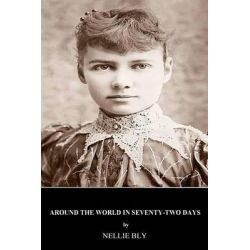 Around the World in Seventy-Two Days by Nellie Bly, 9781511406574.