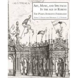 Art, Music, and Spectacle in the Age of Rubens, The Pompa Introitus Ferdinandi by Anna C Knaap, 9781905375837.