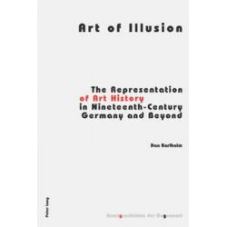 Art of Illusion : The Representation of Art History in Nineteenth-Century Germany and Beyond, The Representation of Art