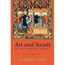 Art and Society in the Middle Ages by Georges Duby, 9780745621746.