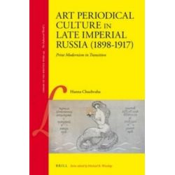 Art Periodical Culture in Late Imperial Russia (1898-1917), Print Modernism in Transition by Hanna Chuchvaha, 9789004269262.