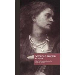 Arthurian Women, A Casebook by Thelma S. Fenster, 9780815306238.