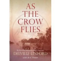 As the Crow Flies, My Bushman Experience with 31 Battalion by Delville Linford, 9781485302681.