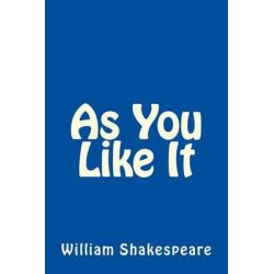 As You Like It by William Shakespeare by William Shakespeare, 9781492791003.