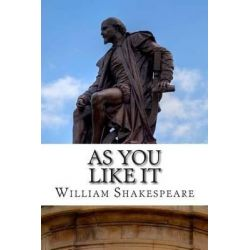 As You Like It, A Play by William Shakespeare, 9781495331985.