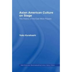Asian American Culture on Stage, the History of the East West Players by Yuko Kurahashi, 9780815331476.