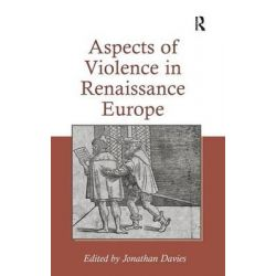 Aspects of Violence in Renaissance Europe by Jonathan Davies, 9781409433415.
