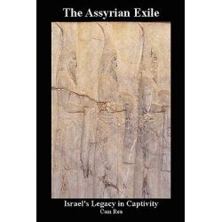 Assyrian Exile, Israel's Legacy in Captivity by Cam Rea, 9781604811735.